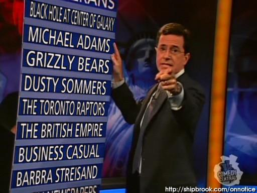I've been put 'On Notice' by Steven Colbert, for slacking off..lol